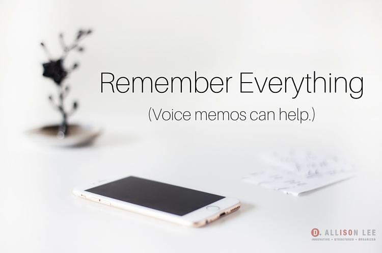 Voice Memos Help You Remember Everything | DAllisonLee.com