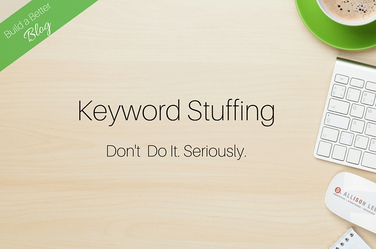 Keyword Stuffing: Avoid It Like The Plague