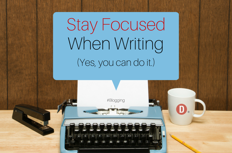 8 Ways To Stay Focused When Writing A Blog Post | DAllisonLee.com
