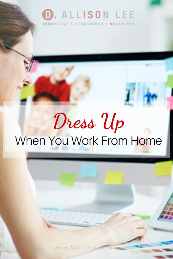Dress Up Work From Home Remote Work DAllisonLee.com
